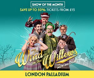 Show Of The Month save up to 50% on tickets for The Wind In the Willows