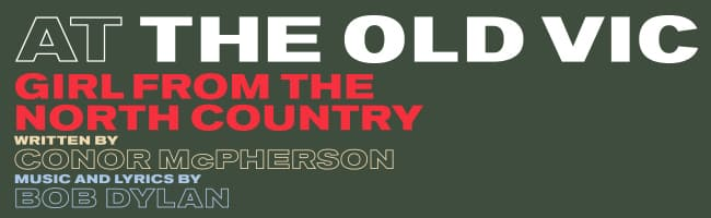 Book tickets for Girl From The North Country at the Old Vic