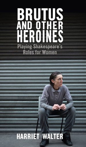 Brutus and Other Heroines by Harriet Walter