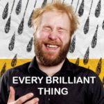 Every Brilliant Thing European Tour