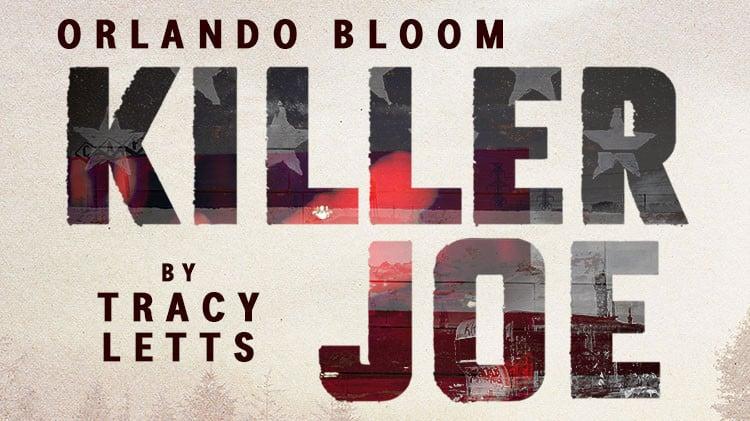 killer-joe-orlando-bloom-tickets