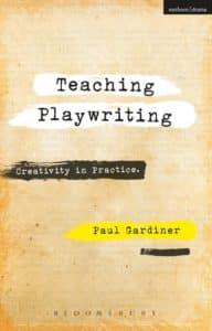 Teaching Playwriting Paul Gardiner